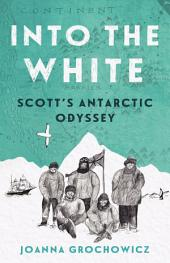 Into the White: Scott's Antarctic Odyssey