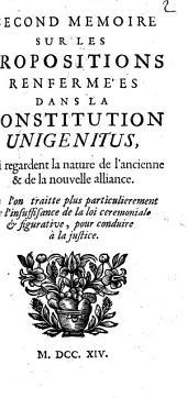 Memoire sur les propositions renfermées dans la Constitution Unigenitus, qui regardent la nature de l'ancienne & de la nouvelle alliance: Volume1;Volumes3à4