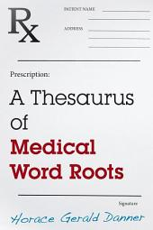 A Thesaurus of Medical Word Roots