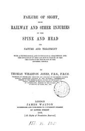 Failure of Sight from Railway and Other Injuries of the Spine and Head: Its Nature and Treatment, with a Physiological and Pathological Disquisition Into the Influence of the Vaso-motor Nerves on the Circulation of the Blood in the Extreme Vessels