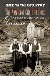 Gone to the Country: The New Lost City Ramblers and the Folk Music Revival