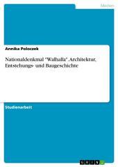 """Nationaldenkmal """"Walhalla"""". Architektur, Entstehungs- und Baugeschichte"""