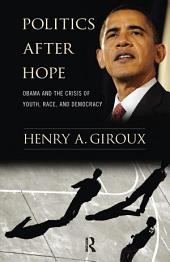 Politics After Hope: Obama and the Crisis of Youth, Race, and Democracy