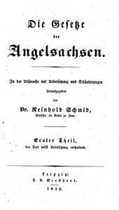 Die Gesetze der Angelsachsen. In der Ursprache mit Uebersetzung und Erläuterungen