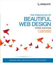 The Principles of Beautiful Web Design: Designing Great Web Sites is Not Rocket Science!, Edition 3