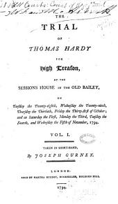 The Trial of Thomas Hardy for High Treason, at the Sessions House in the Old Bailey, on Tuesday the Twenty-eighth ... [to] Friday the Thirty- First of October: And on Saturday the First ... [to] Wednesday the Fifth of November, 1794 ... Taken in Short-hand, Volume 1