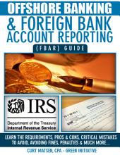 Offshore Banking & Foreign Bank Account Reporting (FBAR) Guide - Bank Smart, Stay Compliant, Avoid FBAR Penalties
