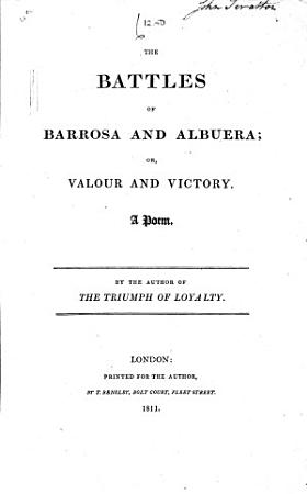 The Battles of Barrosa and Albuera  Or  Valour and Victory  A Poem  By the Author of The Triumph of Loyalty  i e  Thomas Archer   PDF