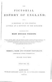 The pictorial history of England during the reign of George the Third: being a history of the people, as well as a history of the kingdom. Illustrated with several hundred woodcuts, Volume 3