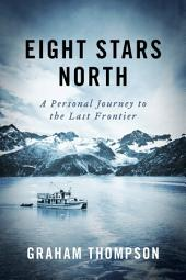 Eight Stars North: A personal journey to the last frontier