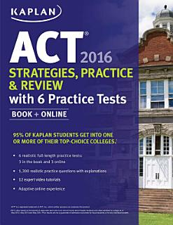 Kaplan ACT 2016 Strategies  Practice and Review with 6 Practice Tests Book