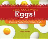 Let's Cook with Eggs!: Delicious & Fun Egg Dishes Kids Can Make