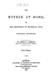 The Mother at Home, Or, The Principles of Maternal Duty Familiarly Illustrated