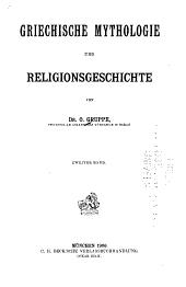 Griechische Mythologie und Religionsgeschichte. 2 (1906)