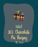 Hello! 365 Chocolate Pie Recipes