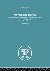 Why Ireland Starved: A Quantitative and Analytical History of the Irish Economy, 1800-1850