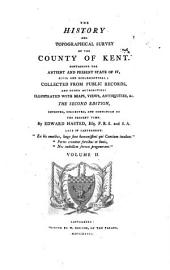 The History and Topographical Survey of the County of Kent: Volume 2