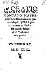 Oratio de Johannes Regiomontano Mathematico, in Renunciatione gradus Magisterii Philosophici, recitata ab Erasmo Rheinholt Salueldensi Mathematum professore