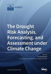 The Drought Risk Analysis  Forecasting  and Assessment under Climate Change PDF
