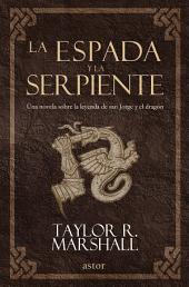 La espada y la serpiente: Una novela sobre la leyenda de san Jorge y el dragón