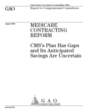 Medicare Contracting Reform: CMS's Plan Has Gaps and Its Anticipated Savings are Uncertain : Report to Congressional Committees