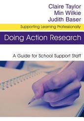Doing Action Research: A Guide for School Support Staff