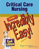 Critical Care Nursing Made Incredibly Easy  PDF