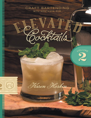 Elevated Cocktails  Volume 2  Craft Bartending With Montanya Rum