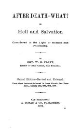 After Death--what?, Or, Hell and Salvation: Considered in the Light of Science and Philosophy