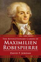 Revolutionary Career of Maximilien Robespierre PDF