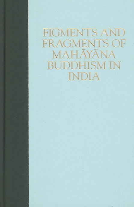 Figments and Fragments of Mahayana Buddhism in India