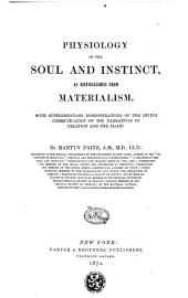 Physiology of the Soul and Instinct, as Distinguished from Materialism. With Supplementary Demonstrations of the Divine Communication of the Narratives of Creation and the Flood