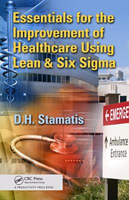 Essentials for the Improvement of Healthcare Using Lean   Six Sigma