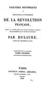 Esquisses historiques des principaux événemens de la révolution française, depuis la convocation des Étatsgénêraux jusqu'au retabilssement de la maison de Bourbon: Volume1