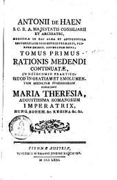 Ratio Medendi Continuata, In Nosocomio Practico, Quod In Gratiam, Et Emolumentum Medicinae Studiosorum, Condidit Maria Theresia, Augustissima Romanorum Imperatrix ...