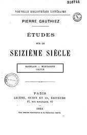 Études sur le seizième siècle: Rabelais, Montaigne, Calvin
