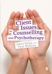 Client Issues in Counselling and Psychotherapy: Person-centred Practice