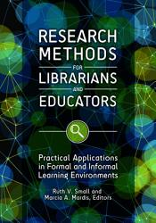 Research Methods for Librarians and Educators  Practical Applications in Formal and Informal Learning Environments PDF