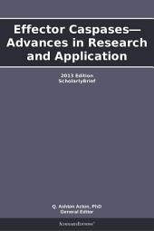 Effector Caspases—Advances in Research and Application: 2013 Edition: ScholarlyBrief