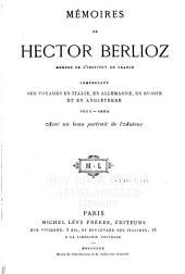 Mémoires de Hector Berlioz ...: comprenant ses voyages en Italie, en Allemagne, en Russie et en Angleterre, 1803-1865