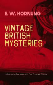 VINTAGE BRITISH MYSTERIES – 6 Intriguing Brainteasers in One Premium Edition: The Shadow of the Rope, The Camera Fiend, Dead Men Tell No Tales, Witching Hill, Stingaree, At the Pistol's Point & The Shadow of a Man (Thriller Classics Series)
