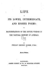 Life in Its Lower, Intermediate, and Higher Forms, Or, Manifestations of the Divine Wisdom in the Natural History of Animals