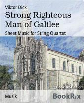 Strong Righteous Man of Galilee: Sheet Music for String Quartet
