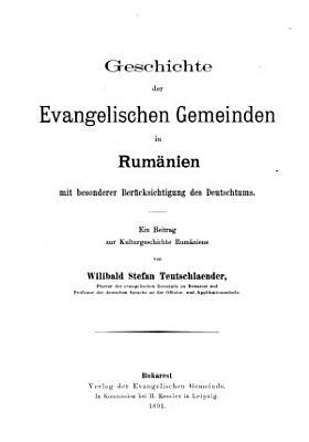 Geschichte der Evangelischen Gemeinden in Rum  nien mit besonderer Ber  cksichtigung des Deutschtums PDF
