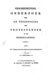 Geschiedkundig Onderzoek over de Vereeniging der Protestanten in de Nederlanden