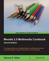 Moodle 2.5 Multimedia Cookbook: Second Edition