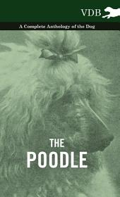 The Poodle - A Complete Anthology of the Dog