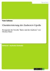 """Charakterisierung des Zauberers Cipolla: Protagonist der Novelle """"Mario und der Zauberer"""" von Thomas Mann"""