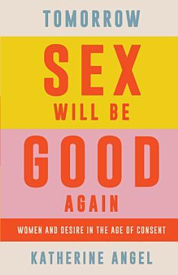 Tomorrow Sex Will Be Good Again