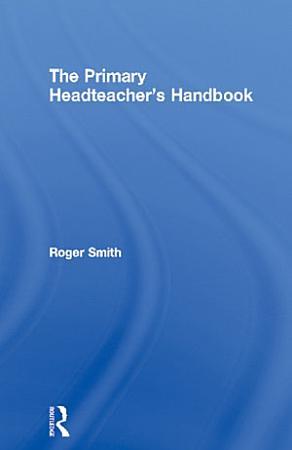 The Primary Headteacher s Handbook PDF